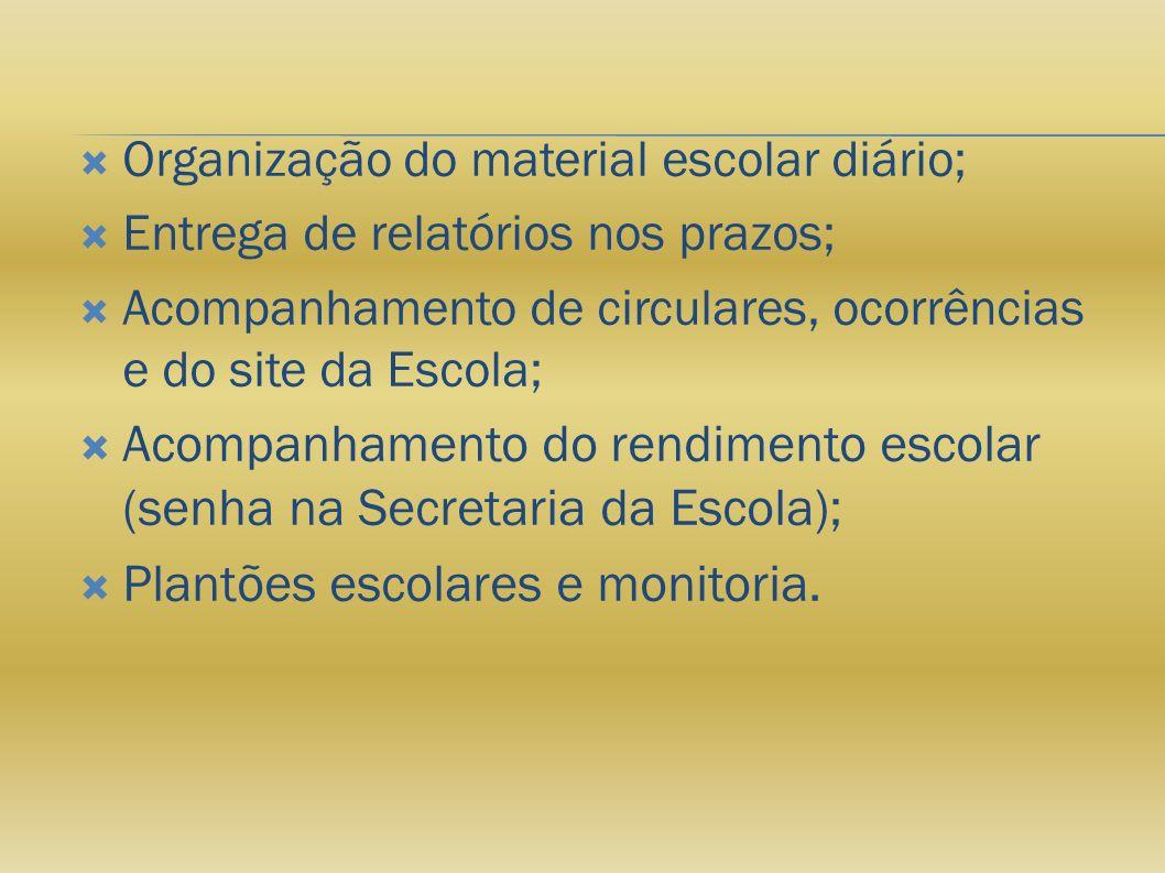 Organização do material escolar diário; Entrega de relatórios nos prazos; Acompanhamento de circulares, ocorrências e do site da Escola; Acompanhament