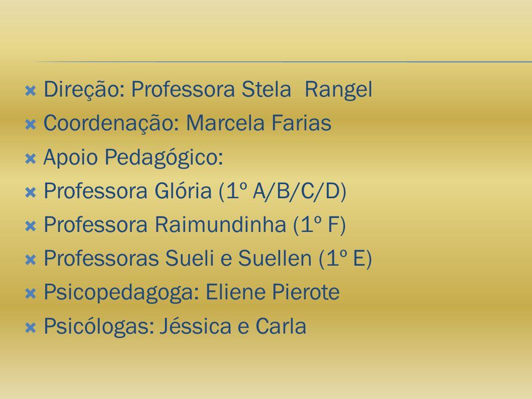 Direção: Professora Stela Rangel Coordenação: Marcela Farias Apoio Pedagógico: Professora Glória (1º A/B/C/D) Professora Raimundinha (1º F) Professora