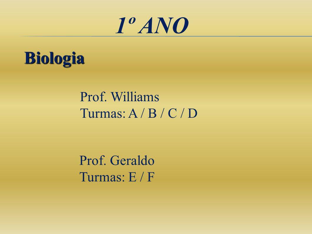1º ANO Biologia Prof. Williams Turmas: A / B / C / D Prof. Geraldo Turmas: E / F