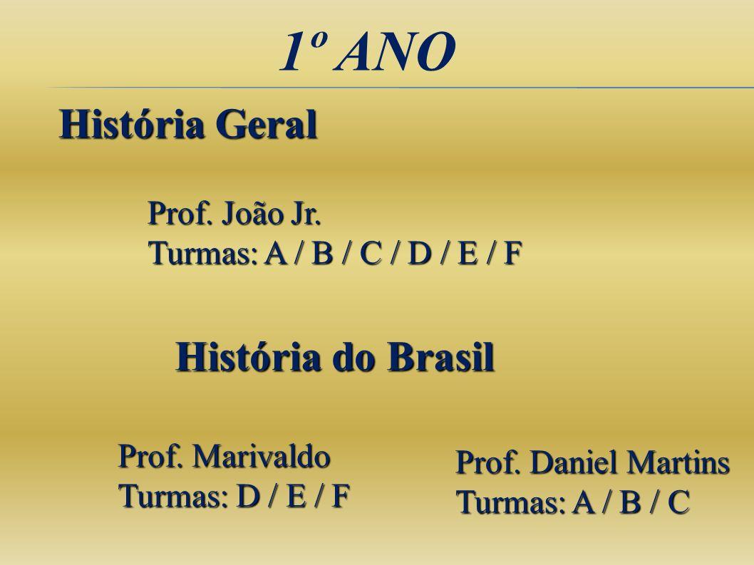 1º ANO História Geral Prof. João Jr. Turmas: A / B / C / D / E / F História do Brasil Prof. Marivaldo Turmas: D / E / F Prof. Daniel Martins Turmas: A