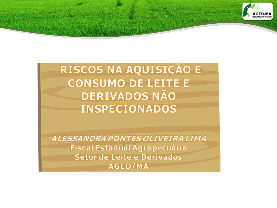 Riscos na aquisição e consumo de leite e derivados não inspecionados PROJETOS DA AGED PROJETO MAS (Maranhão Alimentos Seguros) Garantir para a população do estado do Maranhão, produtos de origem animal com qualidade e segurança.