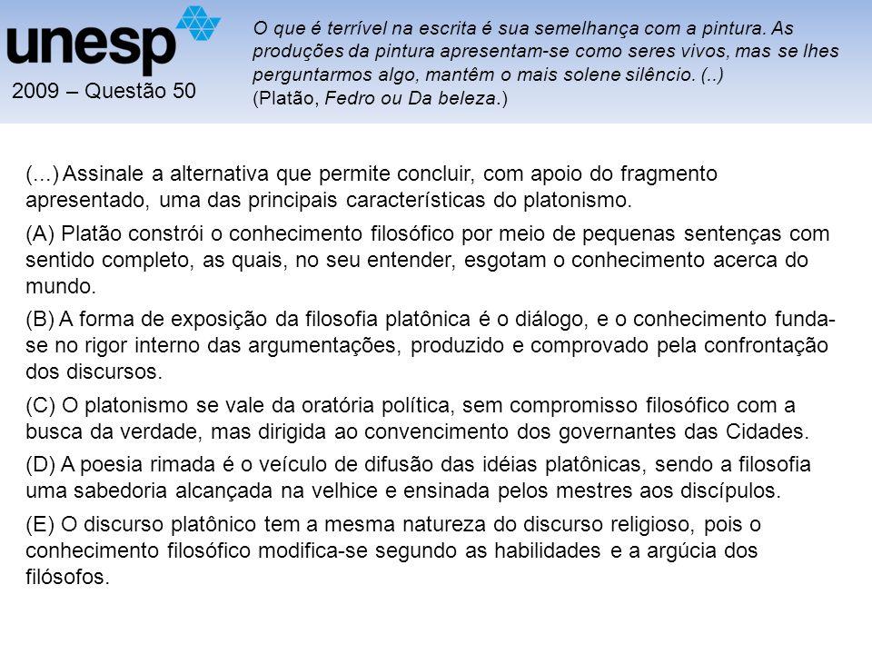 2009 – Questão 50 (...) Assinale a alternativa que permite concluir, com apoio do fragmento apresentado, uma das principais características do platoni