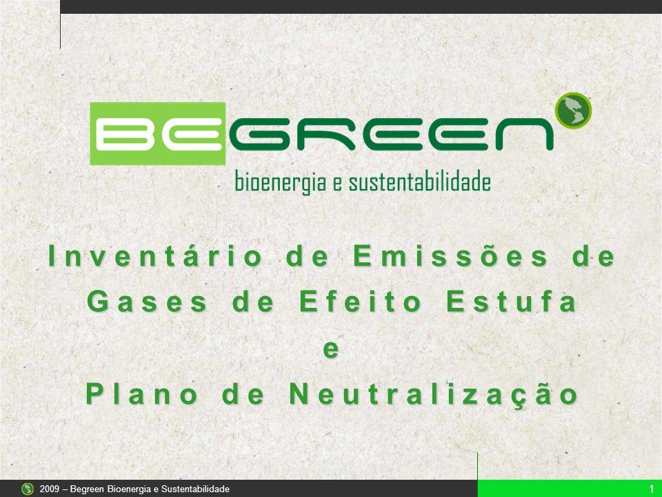 I n v e n t á r i o d e E m i s s õ e s d e G a s e s d e E f e i t o E s t u f a e P l a n o d e N e u t r a l i z a ç ã o 1 2009 – Begreen Bioenergia e Sustentabilidade