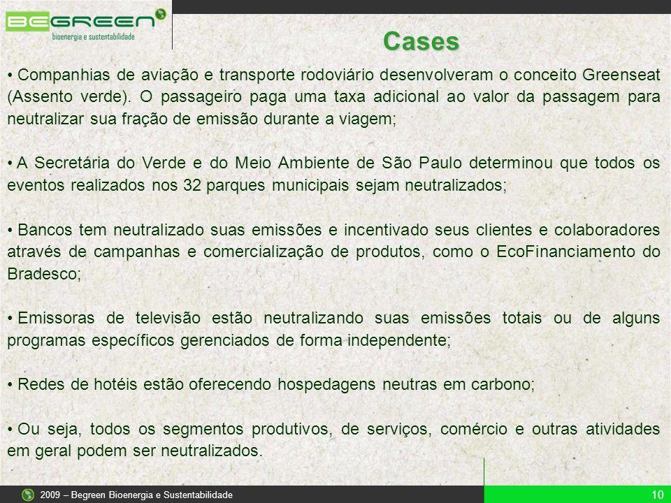 10 2009 – Begreen Bioenergia e Sustentabilidade Cases Companhias de aviação e transporte rodoviário desenvolveram o conceito Greenseat (Assento verde).