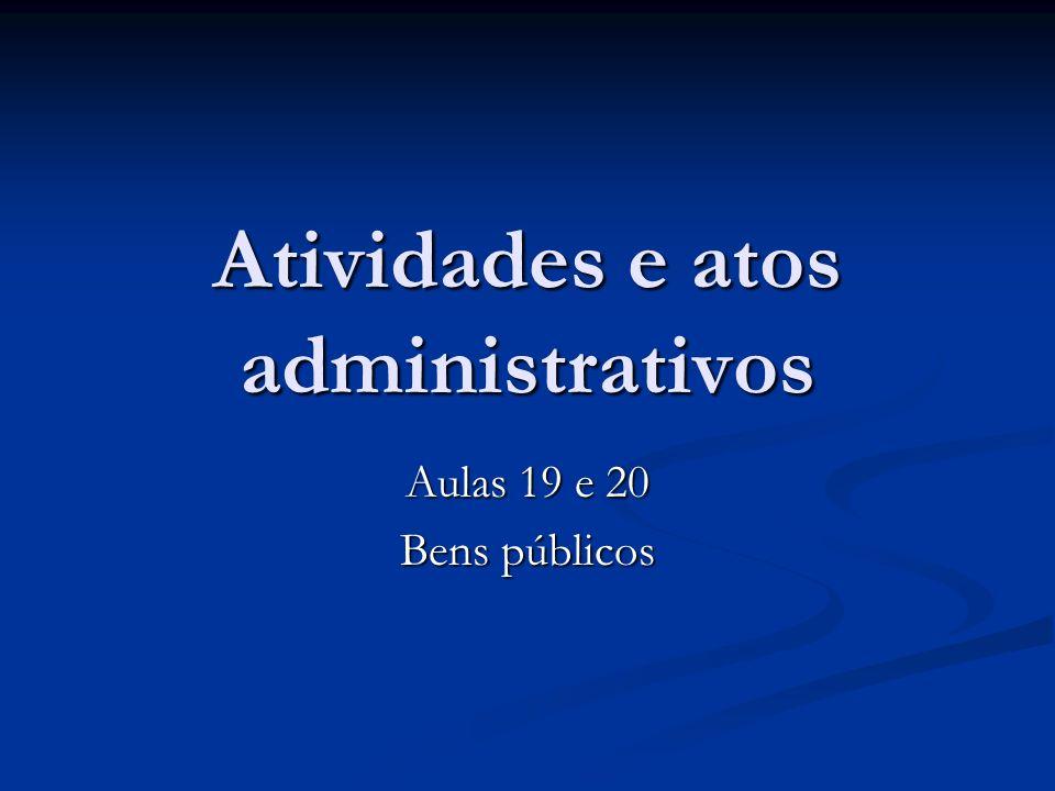 Atividades e atos administrativos Aulas 19 e 20 Bens públicos