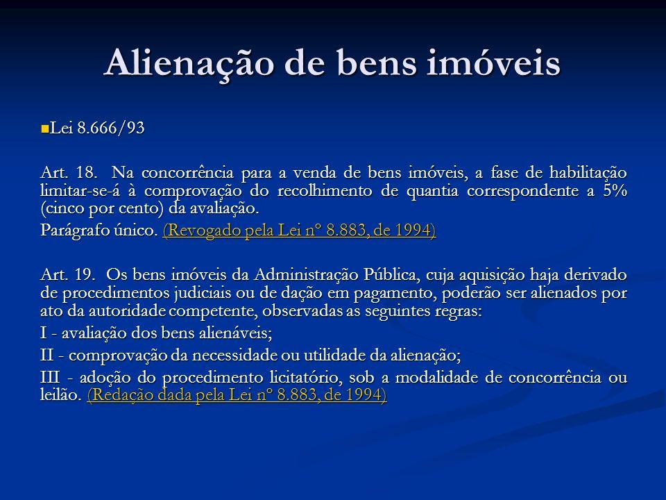 Alienação de bens imóveis Lei 8.666/93 Lei 8.666/93 Art. 18. Na concorrência para a venda de bens imóveis, a fase de habilitação limitar-se-á à compro