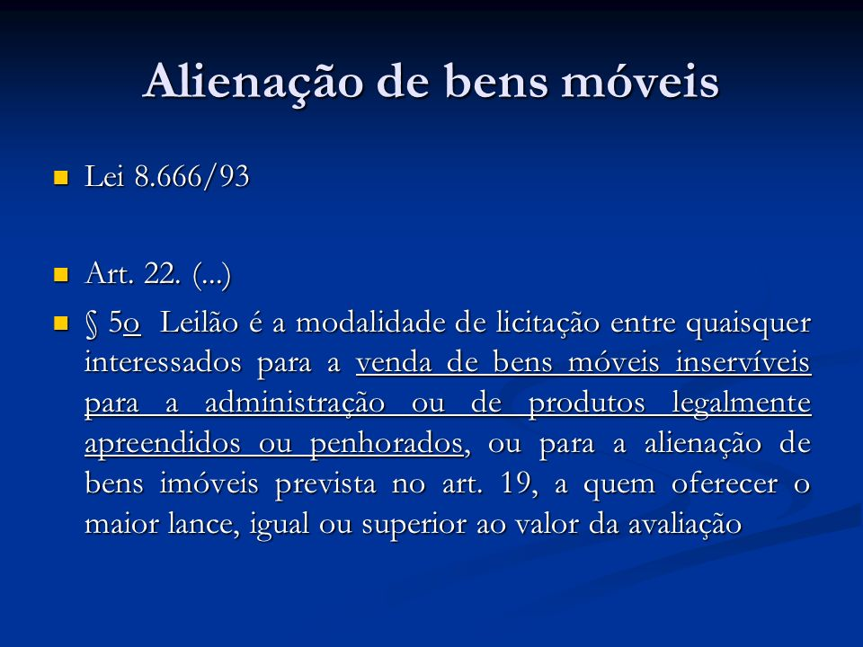 Alienação de bens móveis Lei 8.666/93 Lei 8.666/93 Art. 22. (...) Art. 22. (...) § 5o Leilão é a modalidade de licitação entre quaisquer interessados