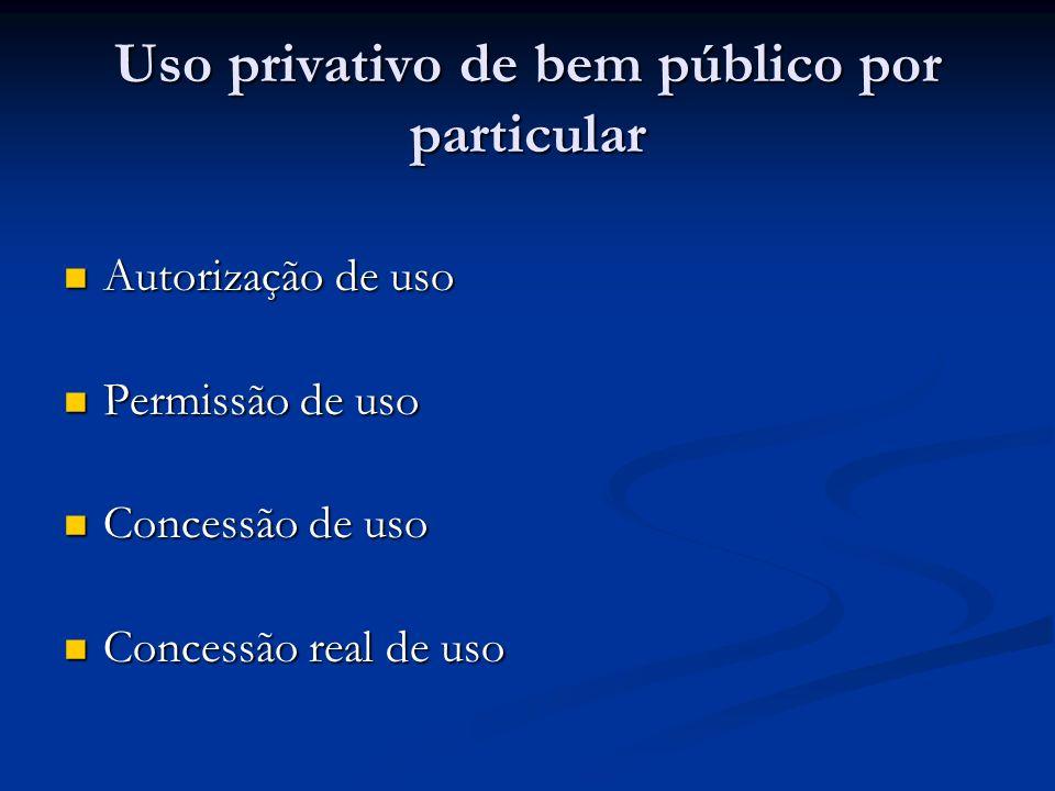 Uso privativo de bem público por particular Autorização de uso Autorização de uso Permissão de uso Permissão de uso Concessão de uso Concessão de uso