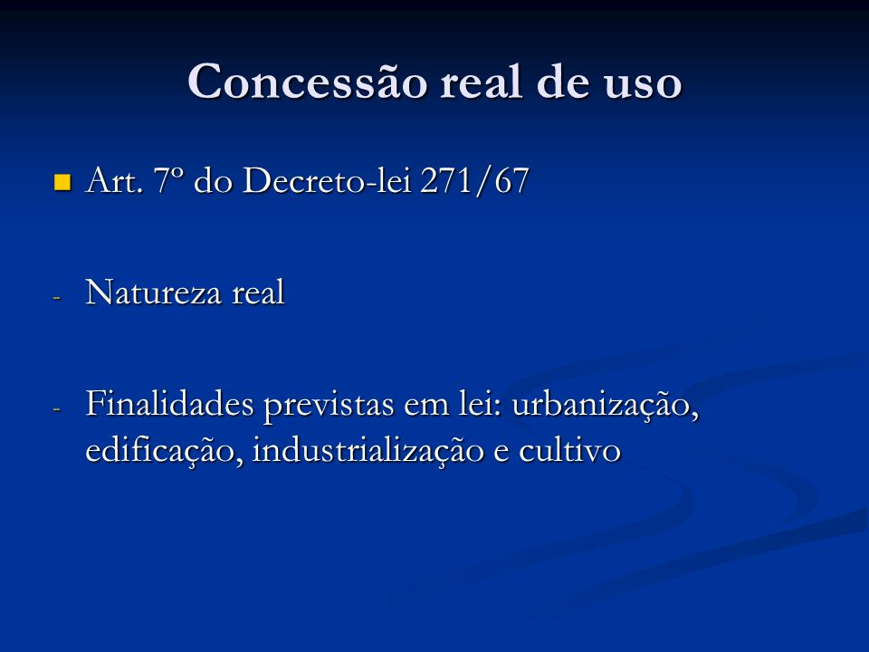 Concessão real de uso Art. 7º do Decreto-lei 271/67 Art. 7º do Decreto-lei 271/67 - Natureza real - Finalidades previstas em lei: urbanização, edifica