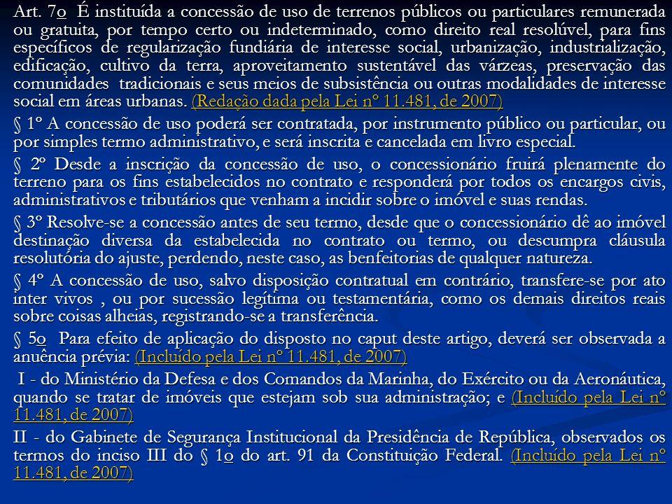 Art. 7o É instituída a concessão de uso de terrenos públicos ou particulares remunerada ou gratuita, por tempo certo ou indeterminado, como direito re