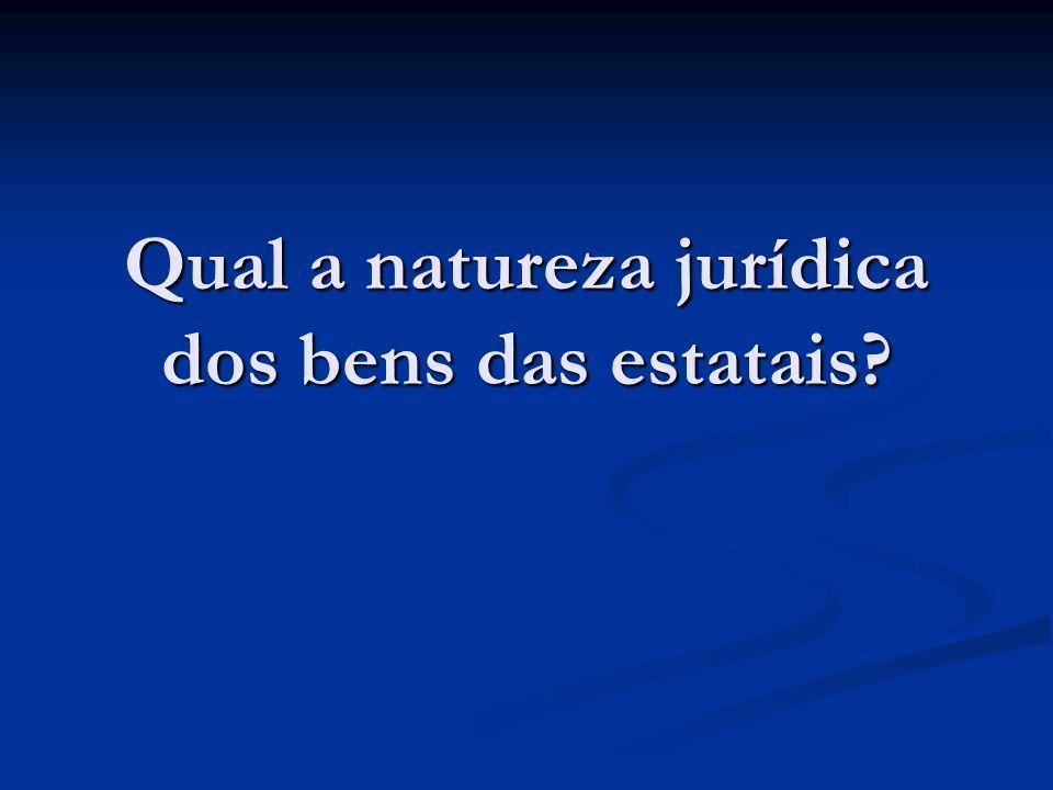 Qual a natureza jurídica dos bens das estatais?