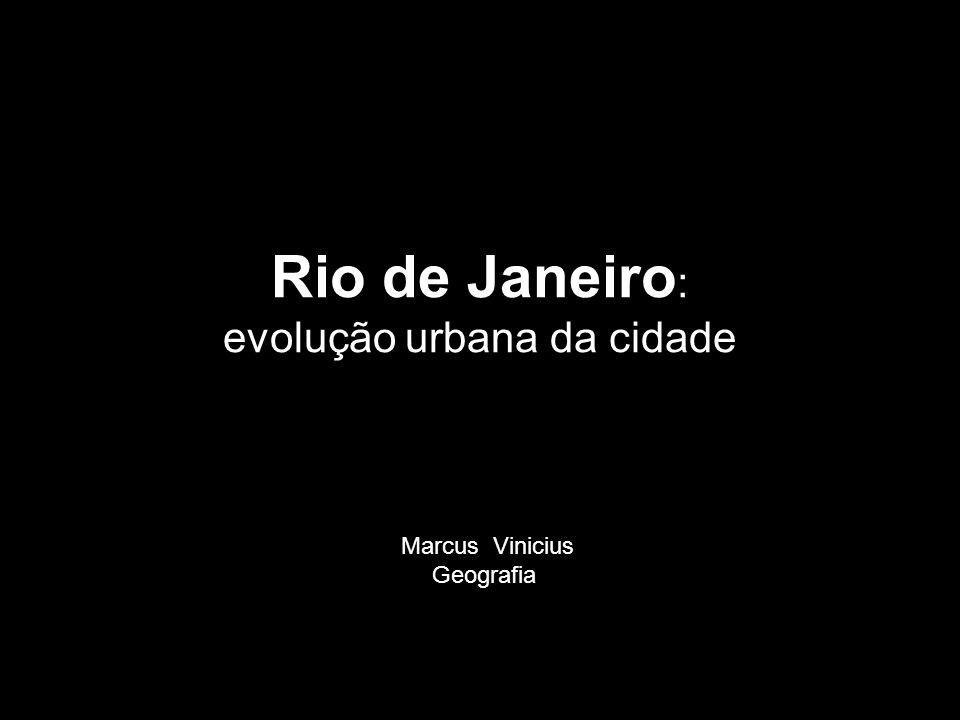 Rio de Janeiro : evolução urbana da cidade Marcus Vinicius Geografia