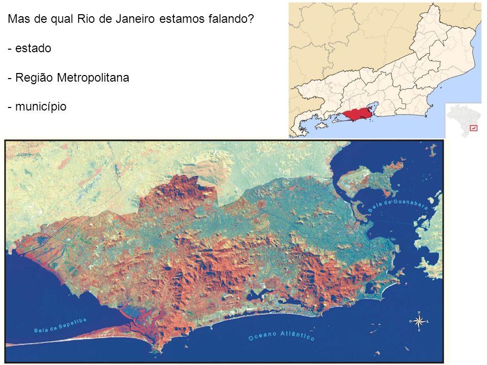 Mas de qual Rio de Janeiro estamos falando? - estado - Região Metropolitana - município