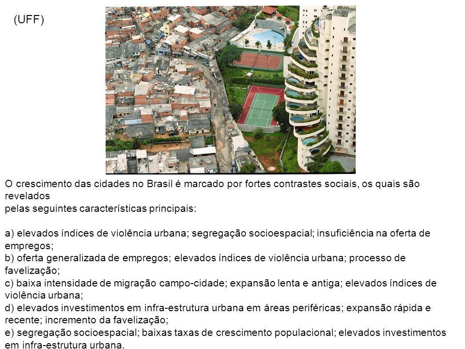 O crescimento das cidades no Brasil é marcado por fortes contrastes sociais, os quais são revelados pelas seguintes características principais: a) ele