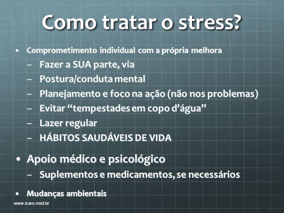 Como tratar o stress? Comprometimento individual com a própria melhoraComprometimento individual com a própria melhora –Fazer a SUA parte, via –Postur