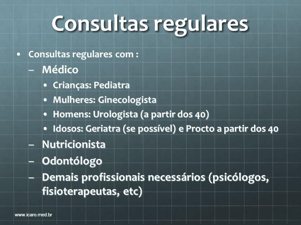 Consultas regulares Consultas regulares com :Consultas regulares com : –Médico Crianças: PediatraCrianças: Pediatra Mulheres: GinecologistaMulheres: G