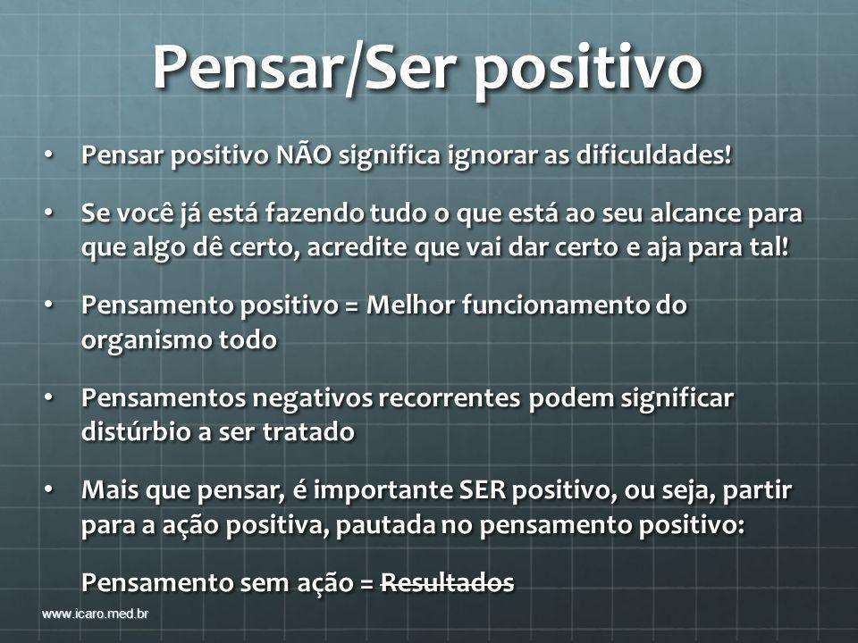 Pensar/Ser positivo Pensar positivo NÃO significa ignorar as dificuldades! Pensar positivo NÃO significa ignorar as dificuldades! Se você já está faze