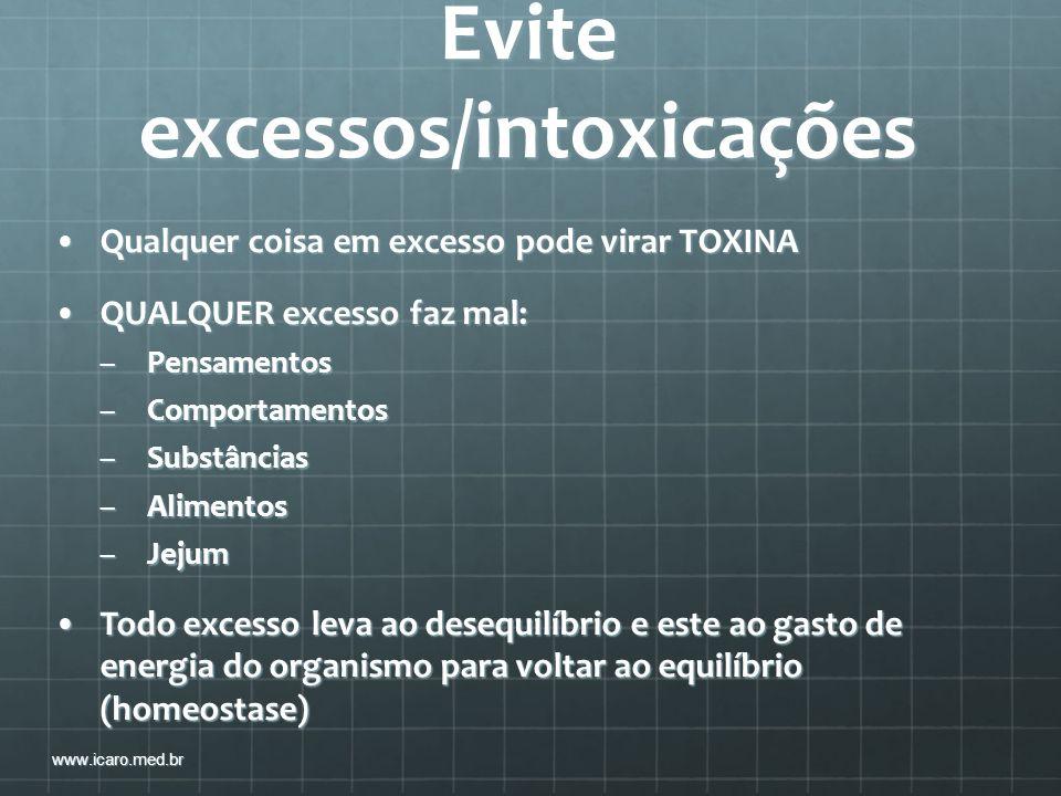 Evite excessos/intoxicações Qualquer coisa em excesso pode virar TOXINAQualquer coisa em excesso pode virar TOXINA QUALQUER excesso faz mal:QUALQUER e