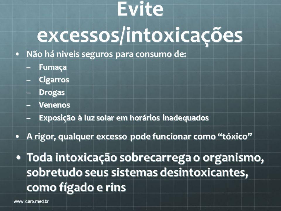 Evite excessos/intoxicações Não há niveis seguros para consumo de:Não há niveis seguros para consumo de: –Fumaça –Cigarros –Drogas –Venenos –Exposição