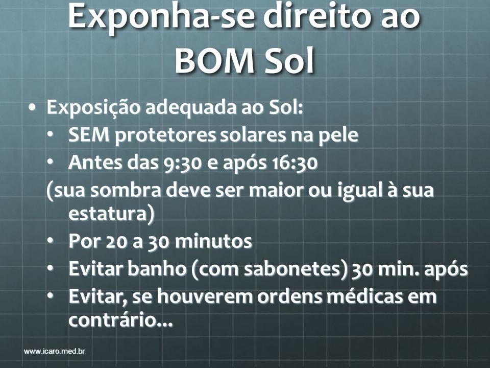Exponha-se direito ao BOM Sol Exposição adequada ao Sol:Exposição adequada ao Sol: SEM protetores solares na pele SEM protetores solares na pele Antes