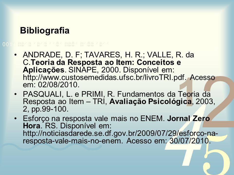 Bibliografia ANDRADE, D. F; TAVARES, H. R.; VALLE, R. da C.Teoria da Resposta ao Item: Conceitos e Aplicações. SINAPE, 2000. Disponível em: http://www