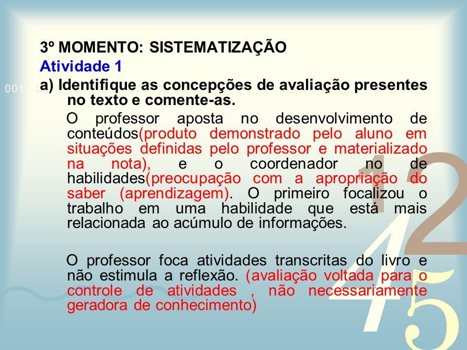 3º MOMENTO: SISTEMATIZAÇÃO Atividade 1 a) Identifique as concepções de avaliação presentes no texto e comente-as. O professor aposta no desenvolviment