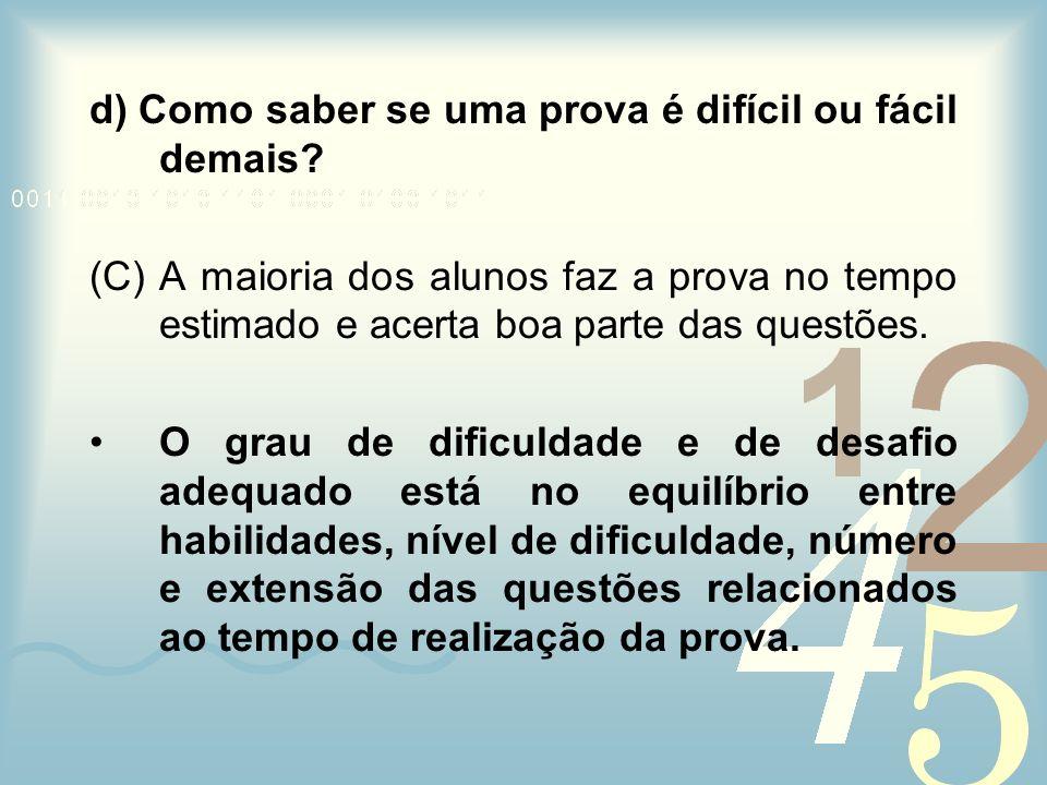 d) Como saber se uma prova é difícil ou fácil demais? (C) A maioria dos alunos faz a prova no tempo estimado e acerta boa parte das questões. O grau d
