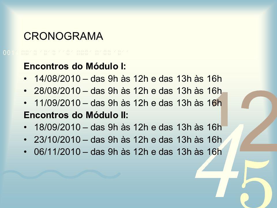 CRONOGRAMA Encontros do Módulo I: 14/08/2010 – das 9h às 12h e das 13h às 16h 28/08/2010 – das 9h às 12h e das 13h às 16h 11/09/2010 – das 9h às 12h e