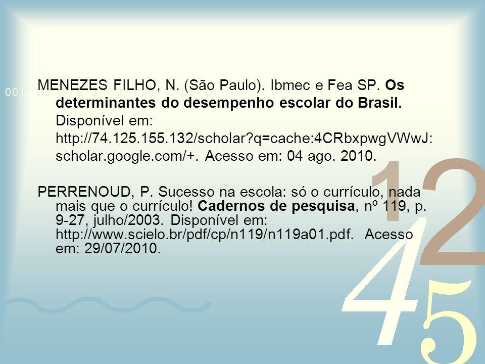 MENEZES FILHO, N. (São Paulo). Ibmec e Fea SP. Os determinantes do desempenho escolar do Brasil. Disponível em: http://74.125.155.132/scholar?q=cache: