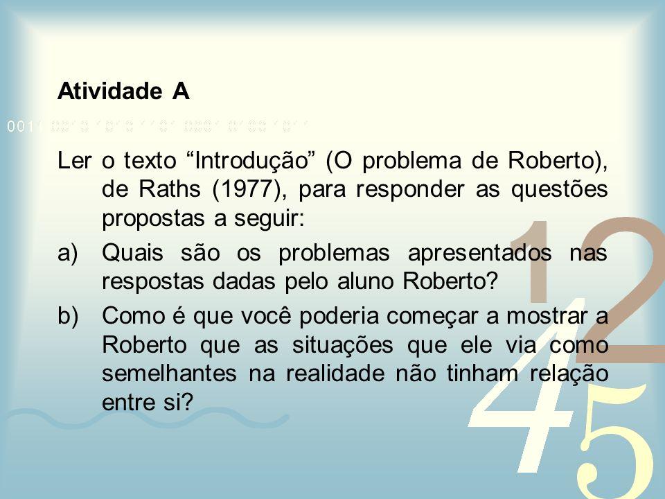 Atividade A Ler o texto Introdução (O problema de Roberto), de Raths (1977), para responder as questões propostas a seguir: a)Quais são os problemas a