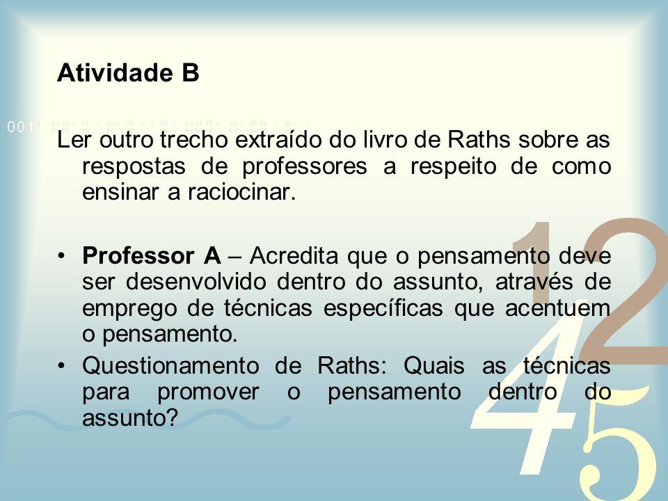 Atividade B Ler outro trecho extraído do livro de Raths sobre as respostas de professores a respeito de como ensinar a raciocinar. Professor A – Acred