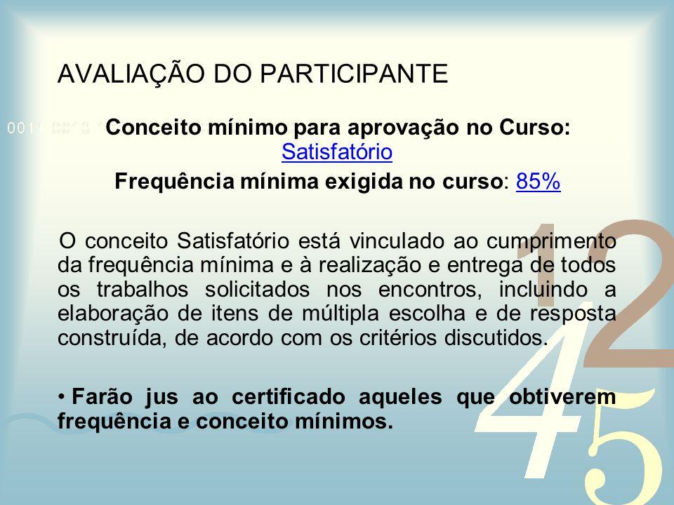 AVALIAÇÃO DO PARTICIPANTE Conceito mínimo para aprovação no Curso: Satisfatório Frequência mínima exigida no curso: 85% O conceito Satisfatório está v