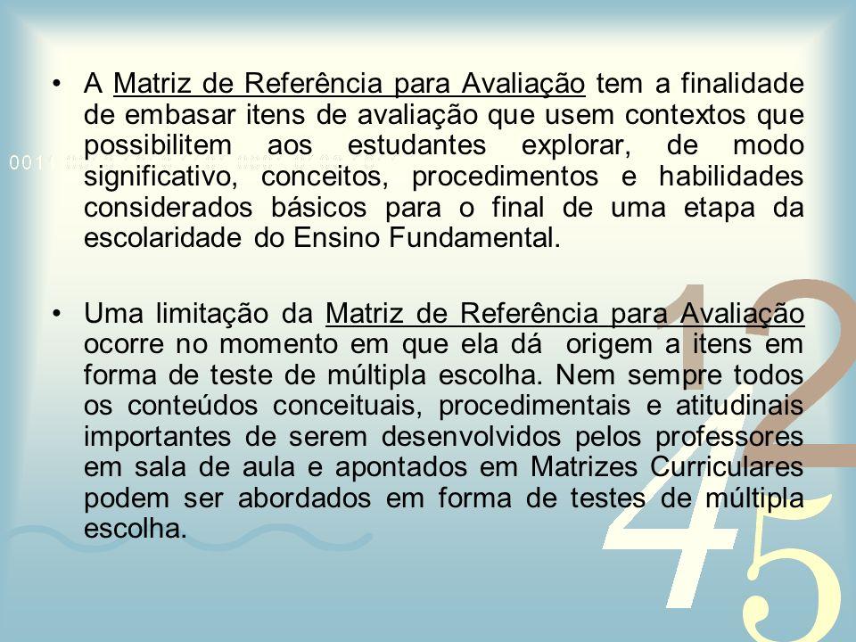 A Matriz de Referência para Avaliação tem a finalidade de embasar itens de avaliação que usem contextos que possibilitem aos estudantes explorar, de m