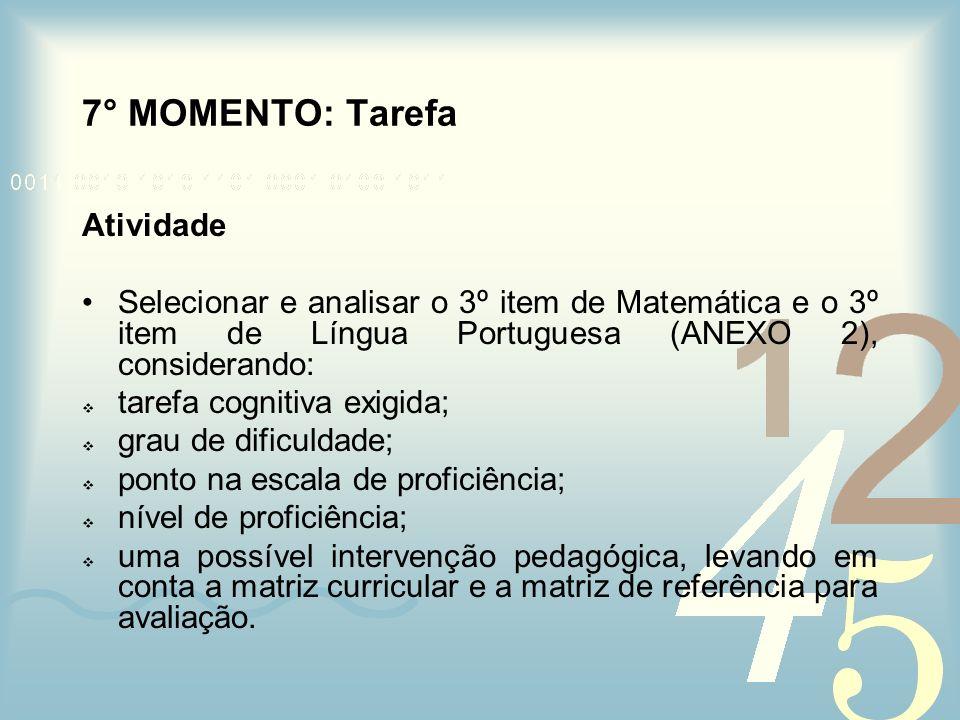 7° MOMENTO: Tarefa Atividade Selecionar e analisar o 3º item de Matemática e o 3º item de Língua Portuguesa (ANEXO 2), considerando: tarefa cognitiva