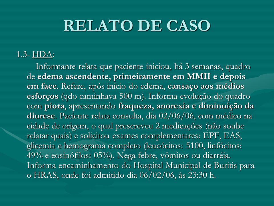 RELATO DE CASO 1.4- Revisão de sistemas: EG: não soube relatar perda ponderal no período.EG: não soube relatar perda ponderal no período.