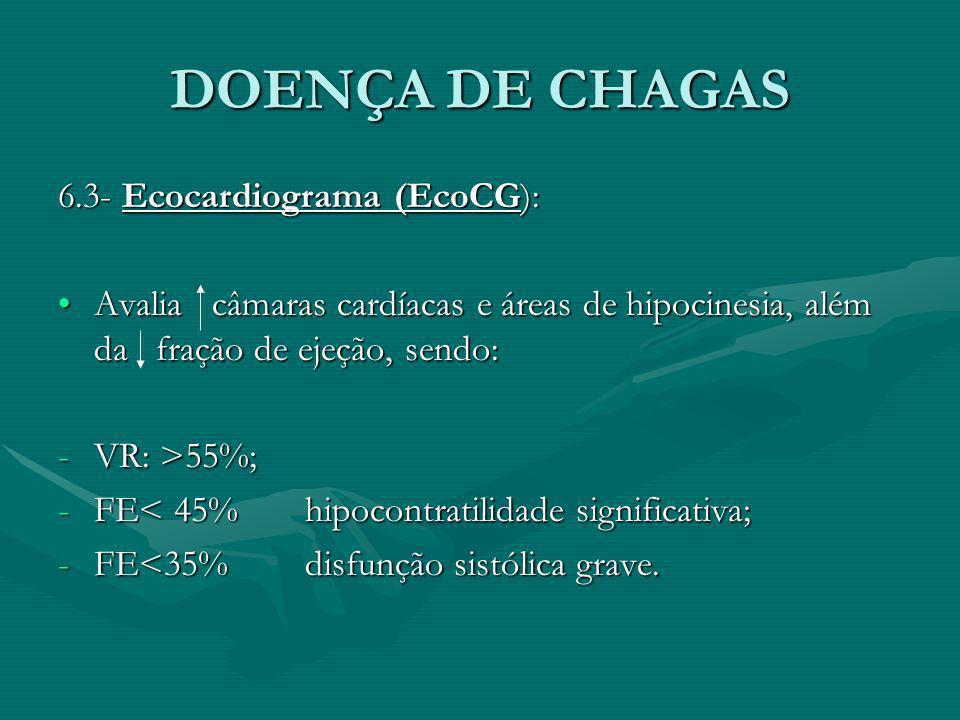 DOENÇA DE CHAGAS 6.3- Ecocardiograma (EcoCG): Avalia câmaras cardíacas e áreas de hipocinesia, além da fração de ejeção, sendo:Avalia câmaras cardíaca