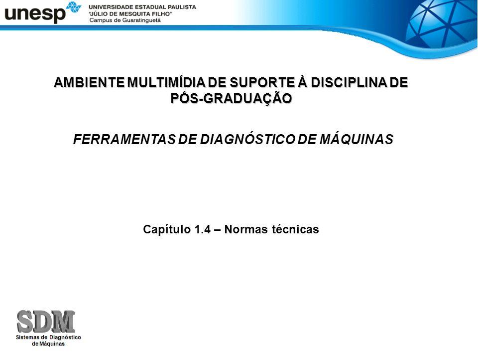 AMBIENTE MULTIMÍDIA DE SUPORTE À DISCIPLINA DE PÓS-GRADUAÇÃO FERRAMENTAS DE DIAGNÓSTICO DE MÁQUINAS Capítulo 1.4 – Normas técnicas