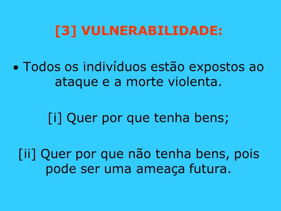 [3] VULNERABILIDADE: Todos os indivíduos estão expostos ao ataque e a morte violenta. [i] Quer por que tenha bens; [ii] Quer por que não tenha bens, p