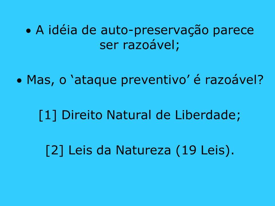 A idéia de auto-preservação parece ser razoável; Mas, o ataque preventivo é razoável? [1] Direito Natural de Liberdade; [2] Leis da Natureza (19 Leis)