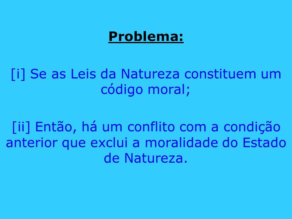 Problema: [i] Se as Leis da Natureza constituem um código moral; [ii] Então, há um conflito com a condição anterior que exclui a moralidade do Estado