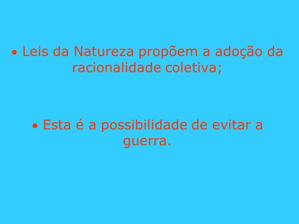 Leis da Natureza propõem a adoção da racionalidade coletiva; Esta é a possibilidade de evitar a guerra.