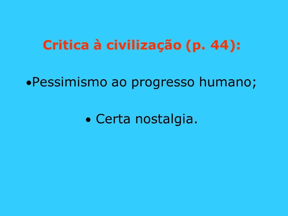 Critica à civilização (p. 44): Pessimismo ao progresso humano; Certa nostalgia.
