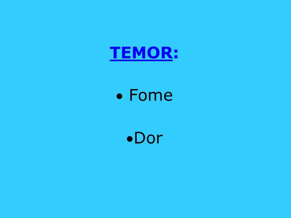 TEMOR: Fome Dor