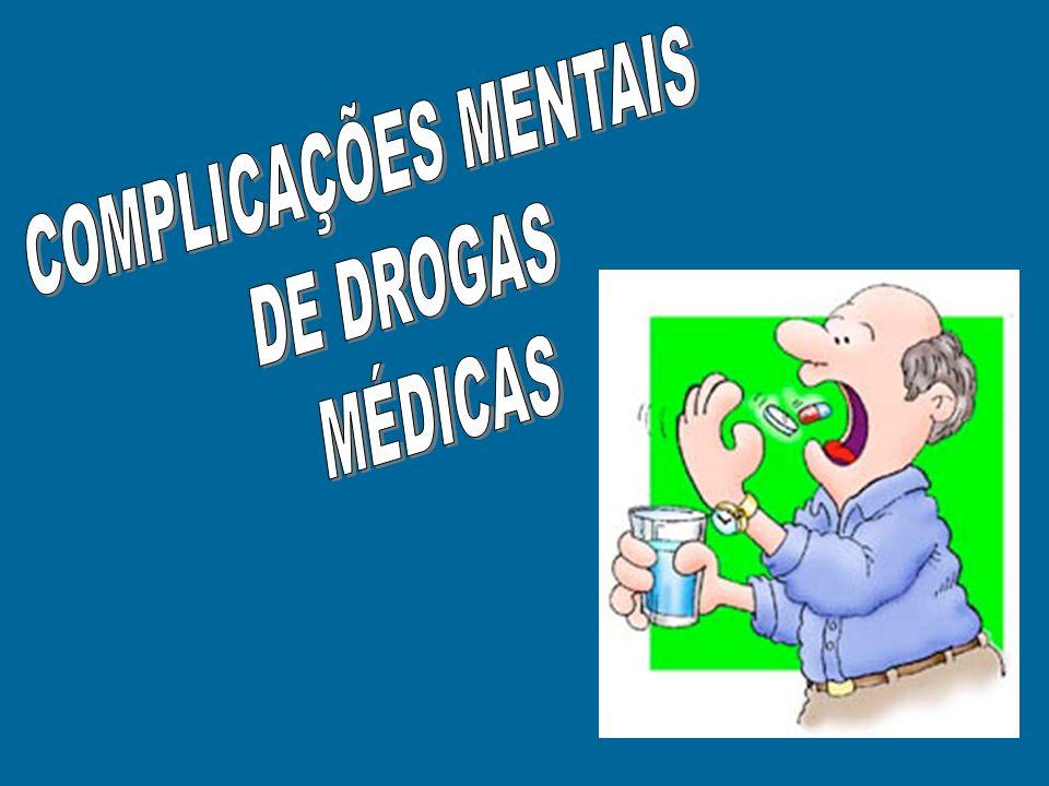 MODOS PELOS QUAIS AS DROGAS MÉDICAS PODEM CAUSAR SINTOMAS MENTAIS A- EFEITOS COLATERAIS IDIOSSINCRÁSICOS B- EFEITOS TÓXICOS C- EXACERBAÇÃO DE CONDIÇÃO PSIQUIÁTRICA CONHECIDA D- ATIVAÇÃO DE CONDIÇÃO PSIQUIÁTRICA DESCO- NHECIDA E- INTERAÇÃO ENTRE DROGAS