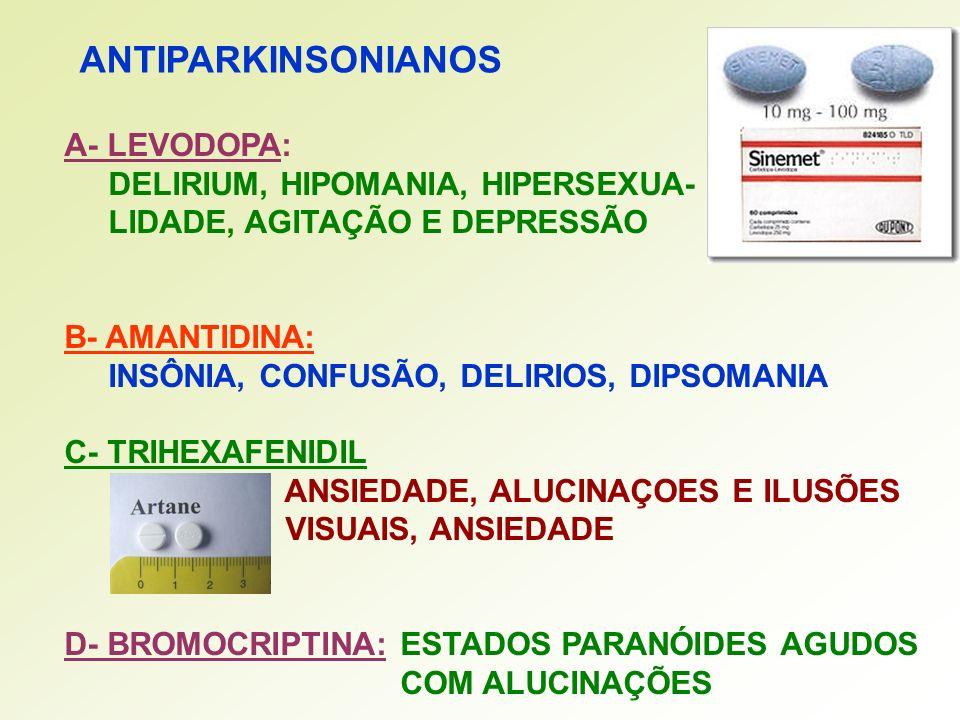 ANTIPARKINSONIANOS A- LEVODOPA: DELIRIUM, HIPOMANIA, HIPERSEXUA- LIDADE, AGITAÇÃO E DEPRESSÃO B- AMANTIDINA: INSÔNIA, CONFUSÃO, DELIRIOS, DIPSOMANIA C