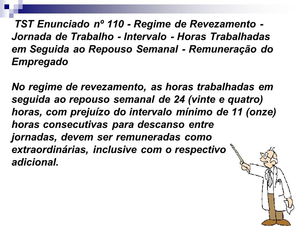 18 TST Enunciado nº 110 - Regime de Revezamento - Jornada de Trabalho - Intervalo - Horas Trabalhadas em Seguida ao Repouso Semanal - Remuneração do E
