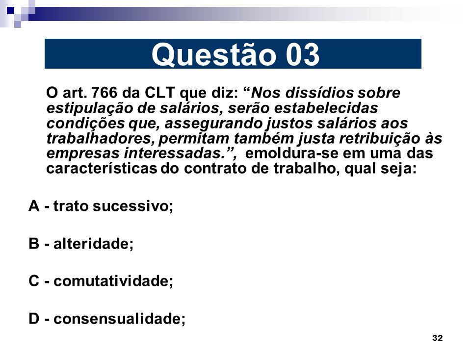 32 O art. 766 da CLT que diz: Nos dissídios sobre estipulação de salários, serão estabelecidas condições que, assegurando justos salários aos trabalha