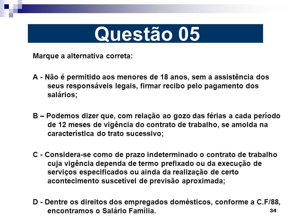 34 Marque a alternativa correta: A - Não é permitido aos menores de 18 anos, sem a assistência dos seus responsáveis legais, firmar recibo pelo pagame