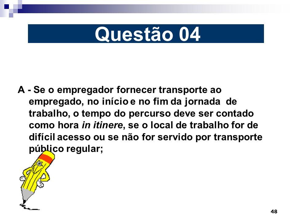 48 A - Se o empregador fornecer transporte ao empregado, no início e no fim da jornada de trabalho, o tempo do percurso deve ser contado como hora in