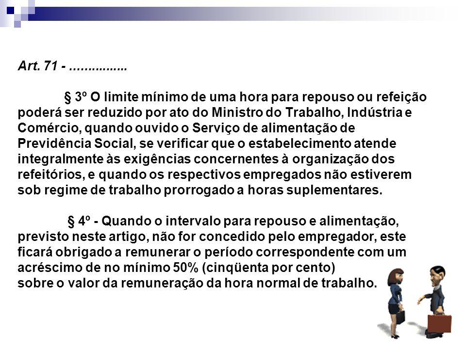 6 Art. 71 -................ § 3º O limite mínimo de uma hora para repouso ou refeição poderá ser reduzido por ato do Ministro do Trabalho, Indústria e